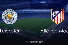 leicester City vs Atlético Madrid-دور برگشت مرحله یک چهارم نهایی- لیگ قهرمانان اروپا